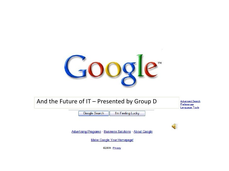 Google<br />And the Future of IT – Presented by Group D<br />