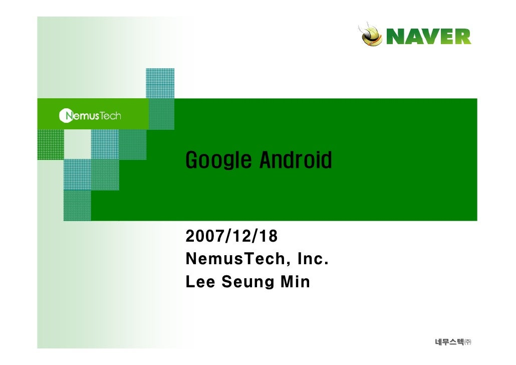 Google Android   2007/12/18 NemusTech, Inc. Lee Seung Min                     네무스텍㈜