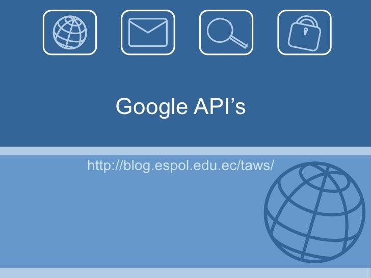Google API's http://blog.espol.edu.ec/taws/
