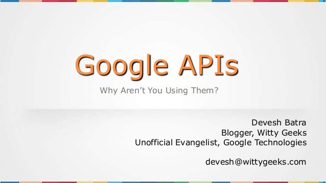 Google APIs Why Aren't You Using Them?                                     Devesh Batra                              Blogg...