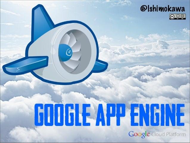 @lshimokawaGoogle App Engine