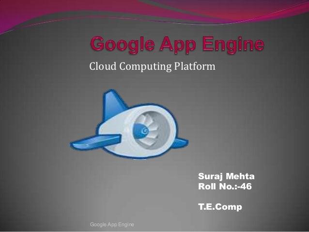 Cloud Computing Platform Suraj Mehta Roll No.:-46 T.E.Comp Google App Engine