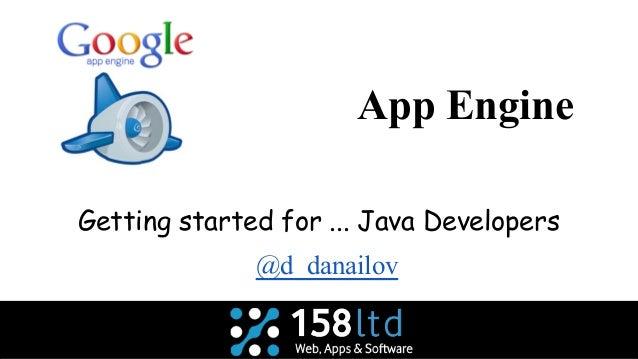 App Engine Getting started for ... Java Developers @d_danailov