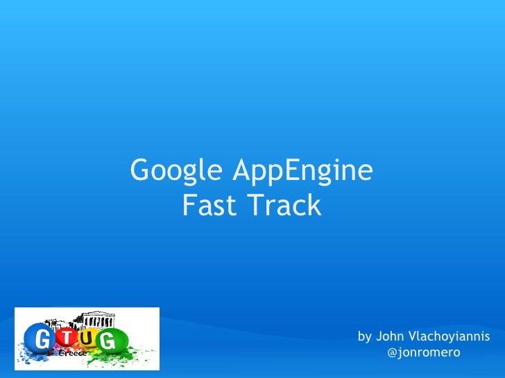 "John Vlachoyiannis ""AppEngine - Fast Track"" 1st GTUG greece Meetup"