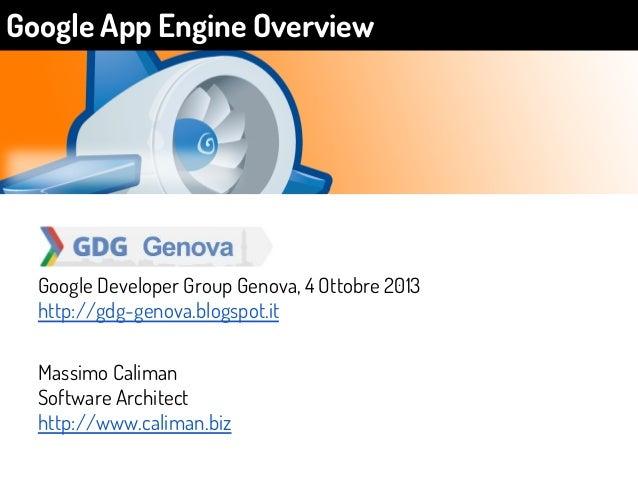 Google Developer Group Genova, 4 Ottobre 2013 http://gdg-genova.blogspot.it Massimo Caliman Software Architect http://www....