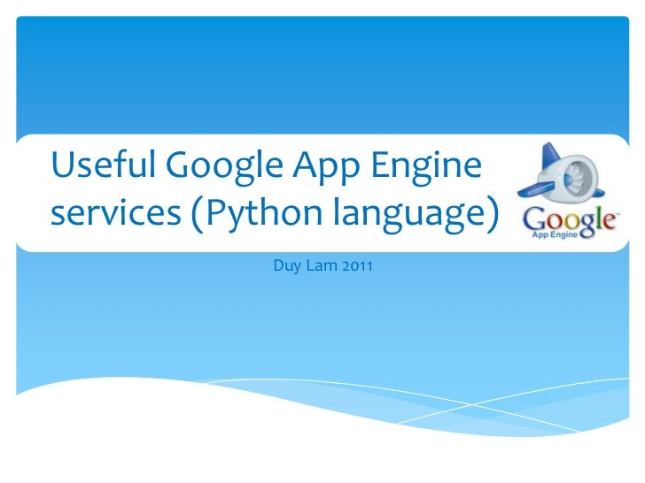 Duy Lam 2011<br />Useful Google App Engine services (Python language)<br />