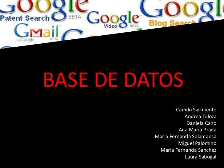 BASE DE DATOS <br />Camilo Sarmiento<br />Andrea Toloza<br />Daniela Cano<br />Ana Maria Prada<br />Maria Fernanda Salaman...