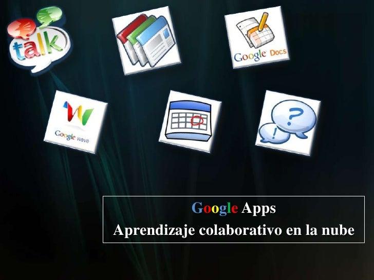 GoogleApps<br />Aprendizaje colaborativo en la nube <br />