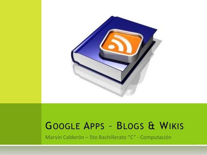 """Marvin Calderón – 5to Bachillerato """"C"""" - Computación<br />Google Apps – Blogs & Wikis<br />"""