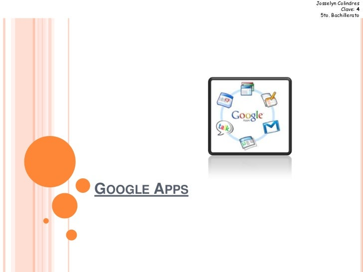 Google Apps<br />Josselyn Colindres<br />Clave: 4<br />5to. Bachillerato<br />