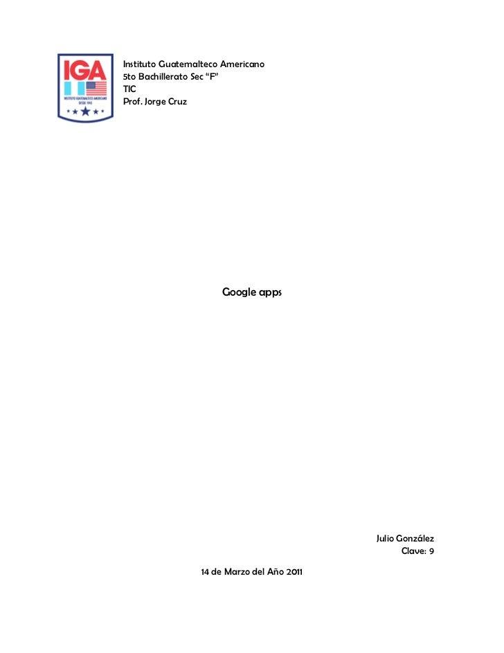 """-213360-99695Instituto Guatemalteco Americano5to Bachillerato Sec """"F""""TICProf. Jorge Cruz<br />Google apps<br />Julio Gonzá..."""