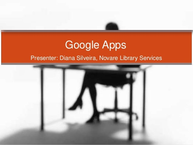 Presenter: Diana Silveira, Novare Library ServicesGoogle Apps