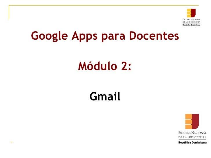 Google Apps para Docentes Módulo 2: Gmail