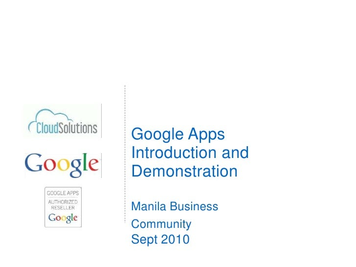 Google Apps Introduction and Demonstration<br /><br />Manila Business Community<br />Sept 2010 <br />