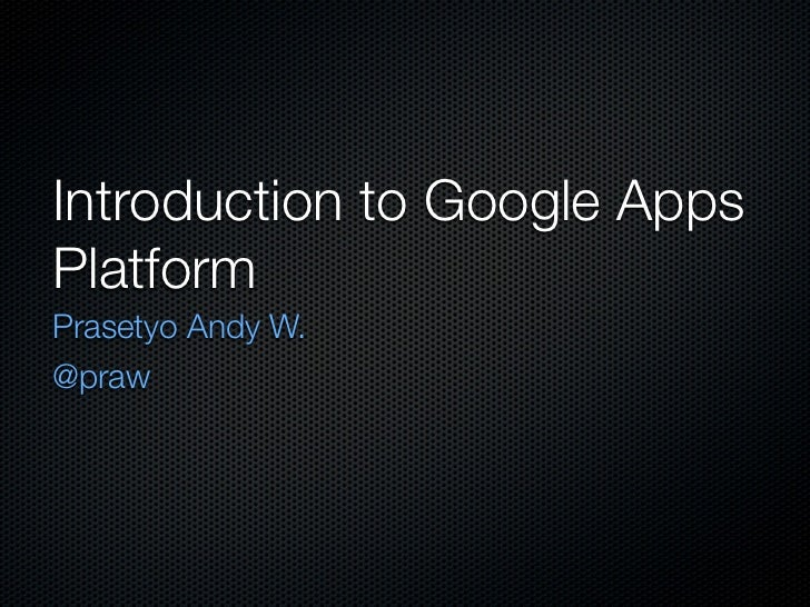 Introduction to Google Apps Platform