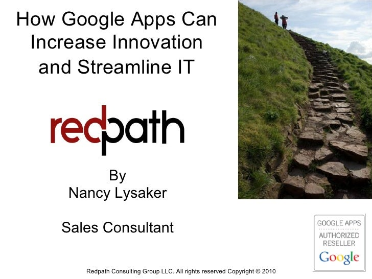 How Google Apps Can  Increase Innovation   and Streamline IT               By      Nancy Lysaker      Sales Consultant    ...