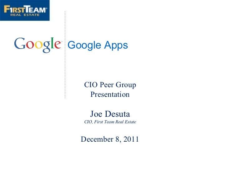 Google Apps CIO Peer Group Presentation Joe Desuta CIO, First Team Real Estate December 8, 2011