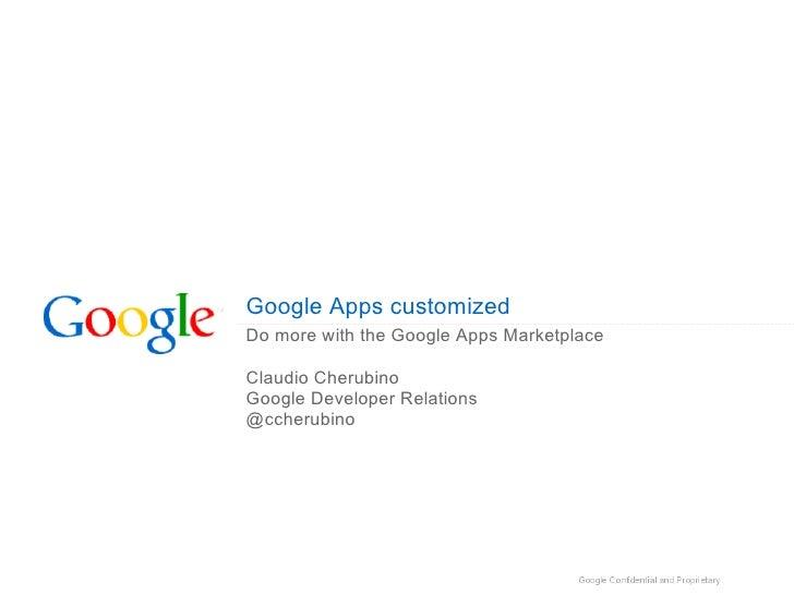 Google Apps customizedDo more with the Google Apps MarketplaceClaudio CherubinoGoogle Developer Relations@ccherubino