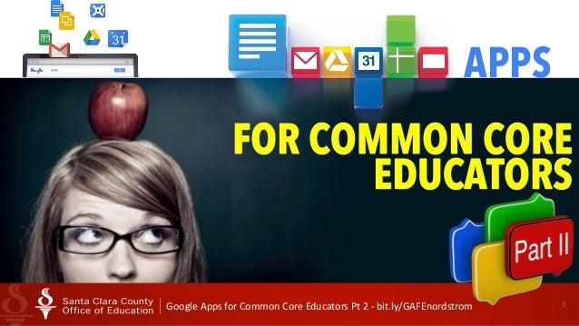 Google  Apps  for  Common  Core  Educators  Pt  2  -‐  bit.ly/GAFEnordstrom 1 APPS FOR COMMON CORE EDUC...