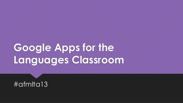 Google Apps for the Languages Classroom #afmlta13