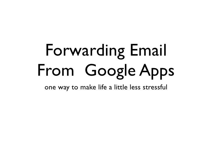 Forwarding Email From Google Apps one way to make life a little less stressful