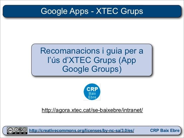 Google Apps - XTEC Grups     Recomanacions i guia per a      l'ús d'XTEC Grups (App           Google Groups)      http://a...