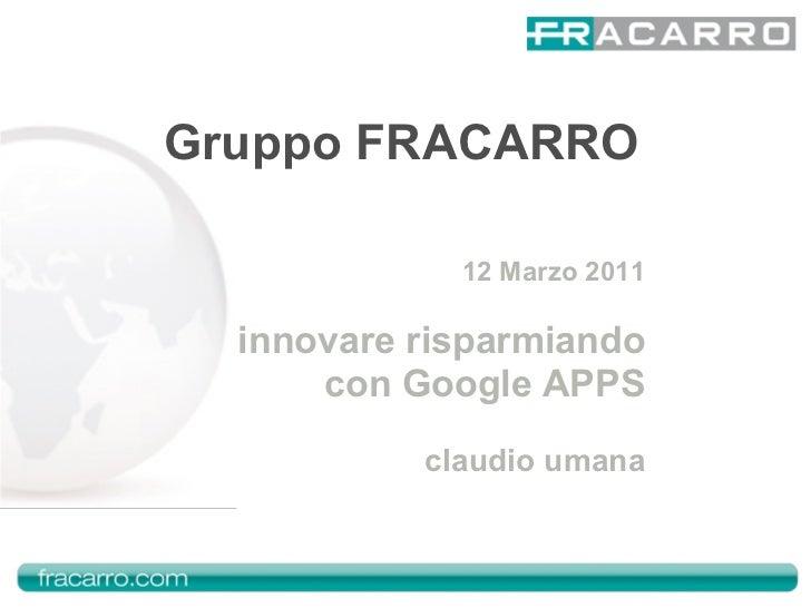 Gruppo FRACARRO             12 Marzo 2011  innovare risparmiando      con Google APPS           claudio umana