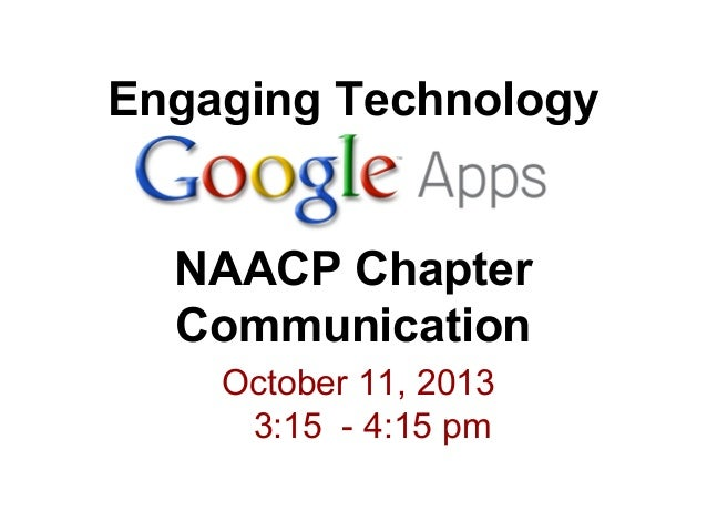 Engaging Technology NAACP Chapter Communication October 11, 2013 3:15 - 4:15 pm