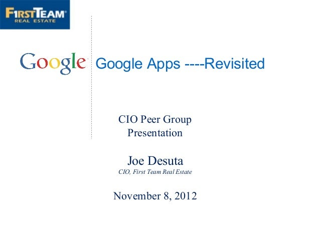 Google Apps ----Revisited   CIO Peer Group    Presentation      Joe Desuta   CIO, First Team Real Estate  November 8, 2012