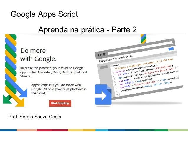 Google Apps Script Aprenda na prática - Parte 2  Prof. Sérgio Souza Costa