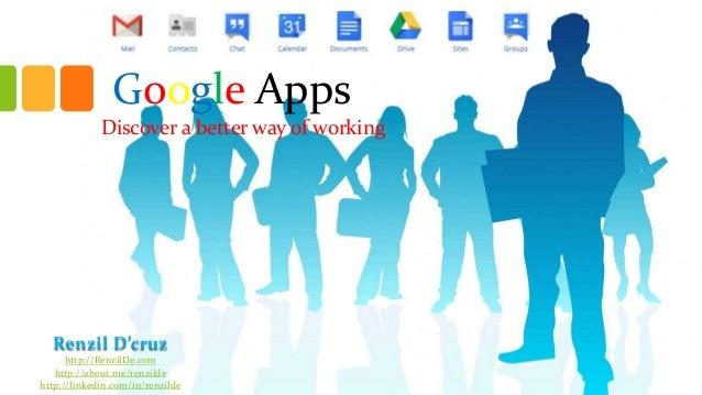 Google Apps Discover a better way of working  Renzil D'cruz http://RenzilDe.com http://about.me/renzilde http://linkedin.c...