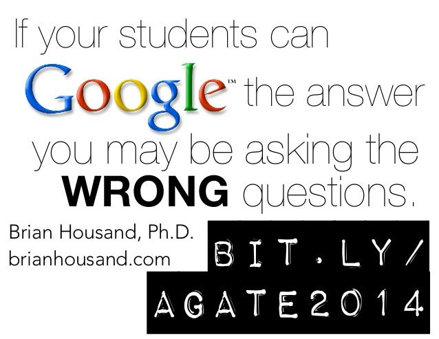 If your students can the answer  you may be asking the WRONG questions. Brian Housand, Ph.D. brianhousand.com  bit.ly/ aga...