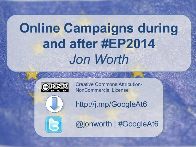 Online Campaigns during and after #EP2014 Jon Worth Creative Commons AttributionNonCommercial License  http://j.mp/GoogleA...