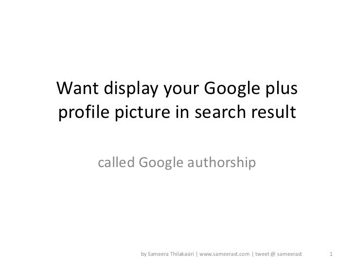 Want display your Google plusprofile picture in search result     called Google authorship           by Sameera Thilakasir...