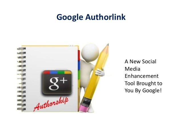 Google Authorlink A New Social Media Enhancement Tool Brought to You By Google!