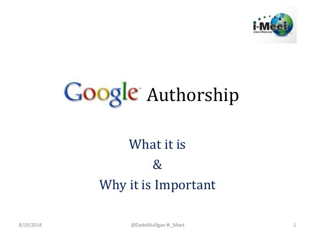 Authorship What it is & Why it is Important 8/19/2014 @DedeMulligan #i_Meet 1