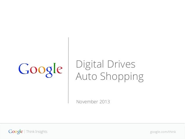 Google Automotive Think Insights - Digital Drives Car Researches and Auto Purchases.  Nov 2013