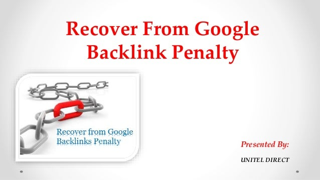 Recover From Google Backlink Penalty  Presented By: UNITEL DIRECT