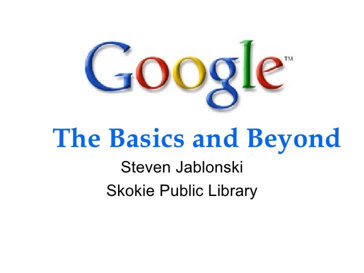 Steven Jablonski Skokie Public Library The Basics and Beyond