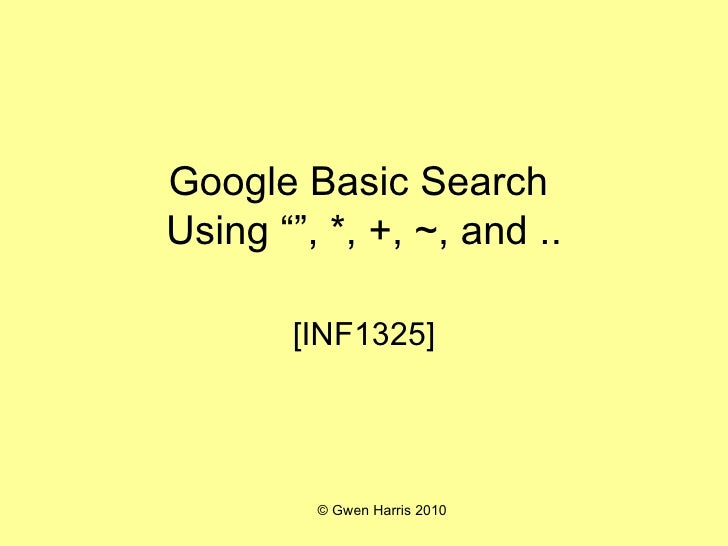 "Google Basic Search  Using """", *, +, ~, and .. [INF1325]"