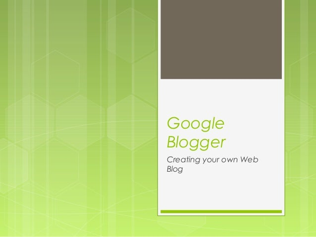 Google Blogger Creating your own Web Blog