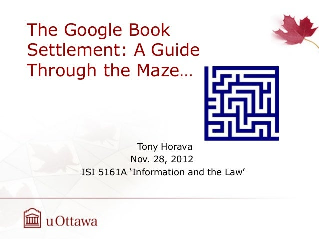 The Google BookSettlement: A GuideThrough the Maze…                 Tony Horava               Nov. 28, 2012     ISI 5161A ...