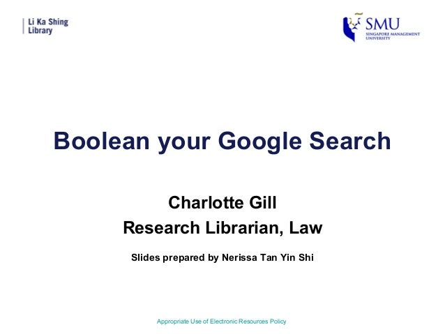 Boolean your Google SearchCharlotte GillResearch Librarian, LawAppropriate Use of Electronic Resources PolicySlides prepar...
