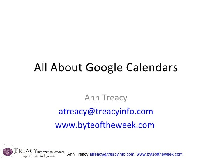 All About Google Calendars Ann Treacy [email_address] www.byteoftheweek.com