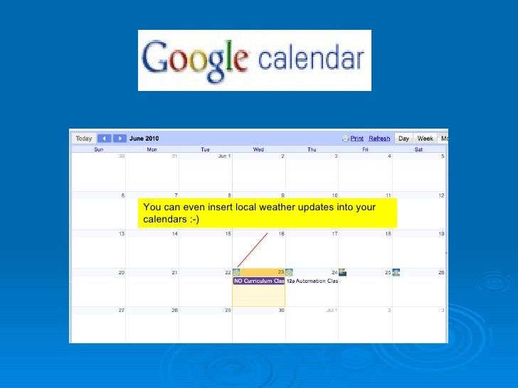 You can even insert local weather updates into your calendars :-)