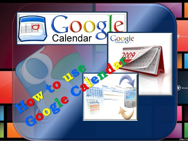 WWith Google Calendaryou can do the following: