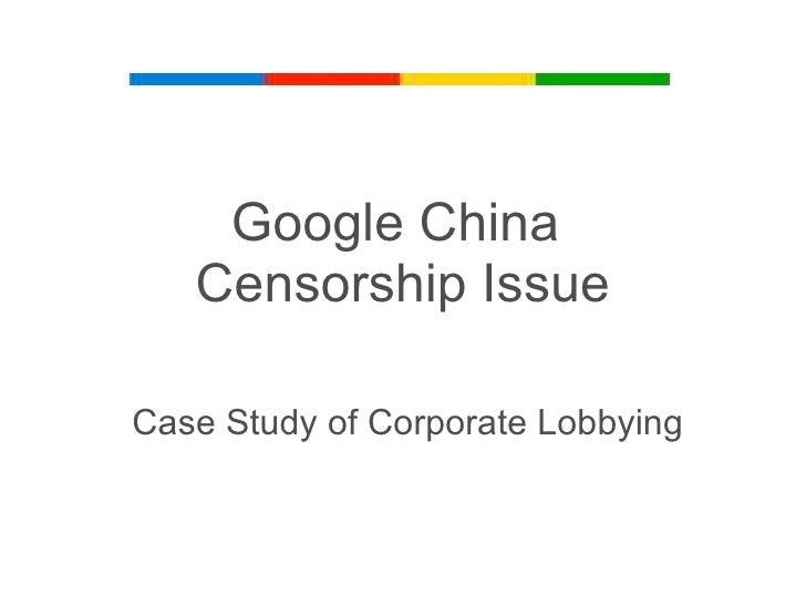 Google China  Censorship Issue Case Study of Corporate Lobbying
