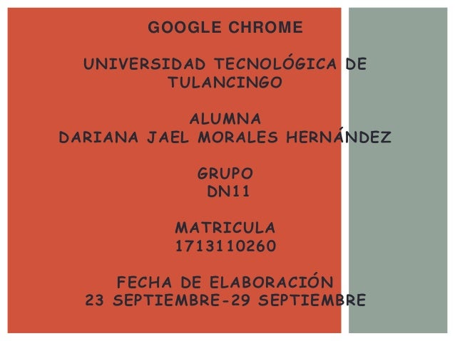 GOOGLE CHROME UNIVERSIDAD TECNOLÓGICA DE TULANCINGO ALUMNA DARIANA JAEL MORALES HERNÁNDEZ GRUPO DN11 MATRICULA 1713110260 ...