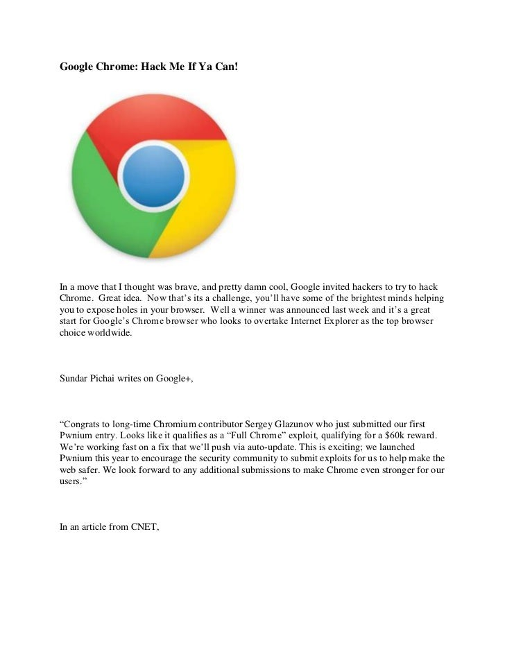 Google Chrome: Hack Me If Ya Can!In a move that I thought was brave, and pretty damn cool, Google invited hackers to try t...