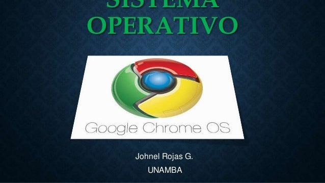 SISTEMA OPERATIVO Johnel Rojas G. UNAMBA